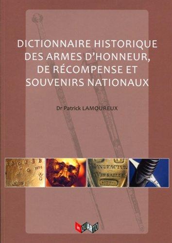 Dictionnaire historique des armes d'honneur, de récompenses et souvenirs nationaux