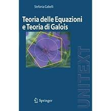 Teoria delle Equazioni e Teoria di Galois (UNITEXT / La Matematica per il 3+2) (Italian Edition)