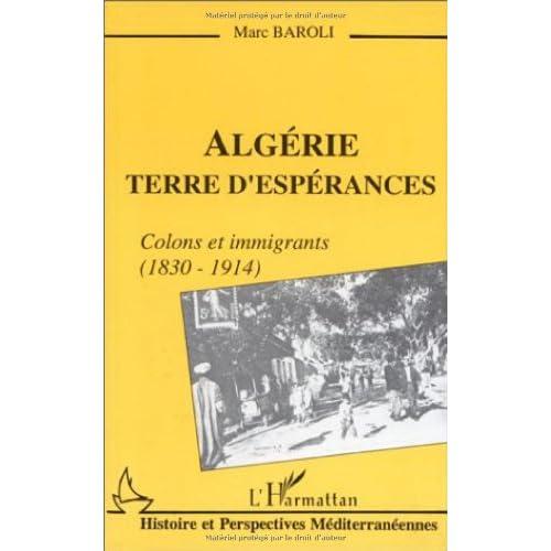 Algérie, terre d'espérances: Colons et immigrants, 1830-1914