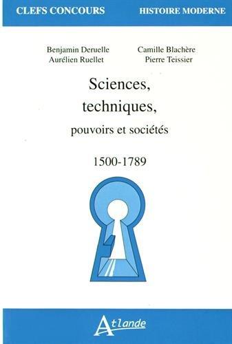Sciences, techniques, pouvoirs et sociétés (1500-1789) par Benjamin Deruelle, Aurélien Ruellet, Camille Blachère, Pierre Teissier
