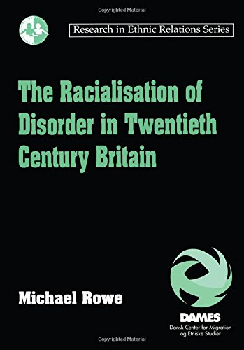 The Racialisation of Disorder in Twentieth Century Britain (Research in Ethnic Relations Series)