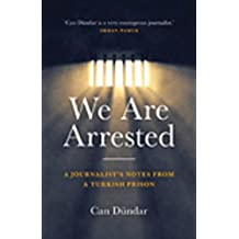 We Are Arrested: A Journalist's Notes from a Turkish Prison
