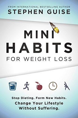 Mini Habits for Weight Loss: Stop Dieting. Form New Habits. Change Your Lifestyle Without Suffering. (English Edition)