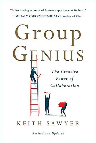 Group Genius (Revised Edition): The Creative Power of Collaboration