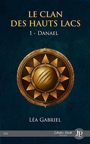 GABRIEL Léa - le clan des hauts lacs - tome 1 - Danael 414L5j15J8L