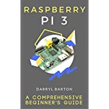Raspberry Pi 3 :  A Comprehensive Beginner's Guide - From A To Z Simple Steps (English Edition)