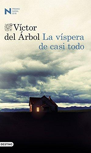 La víspera de casi todo: Premio Nadal 2016 (Volumen independiente nº 1) por Víctor del Árbol