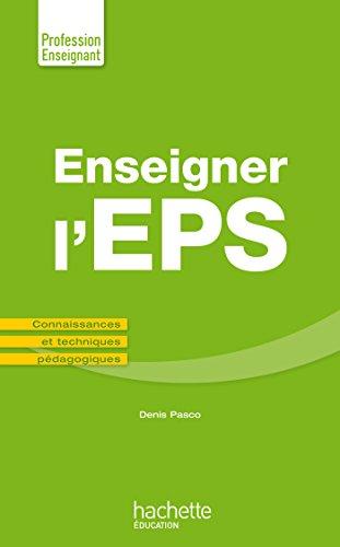 Enseigner en EPS: Connaissances et techniques pédagogiques par Denis PASCO