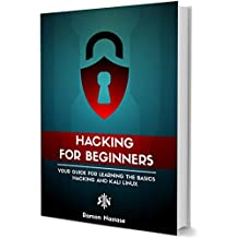 Hacking for Beginners: Your Guide for Learning the Basics of Hacking and Kali Linux (CyberSecurity and Hacking Book 2)