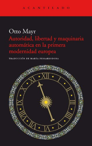 Autoridad, libertad y maquinaria automática en la primera modernidad (Acantilado) por Otto Mayr