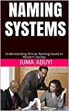 NAMING SYSTEMS: Understanding African Naming Issues In Western Society (English Edition)