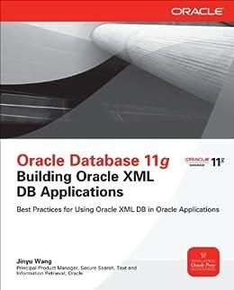 Oracle Database 11g Building Oracle XML DB Applications (Oracle Press) by [Wang, Jinyu]