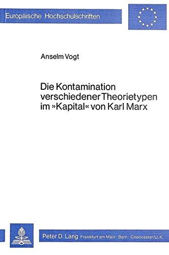 Die Kontamination verschiedener Theorietypen im «Kapital» von Karl Marx (Europäische Hochschulschriften / European University Studies / Publications ... Philosophy / Série 20: Philosophie, Band 54)
