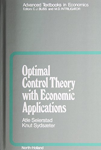OPTIMAL CONTROL THEORY ECON.APPLIC. (Advanced Textbooks in Economics)