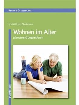 Wohnen im Alter: planen und organisieren (Beruf & Gesellschaft 1)