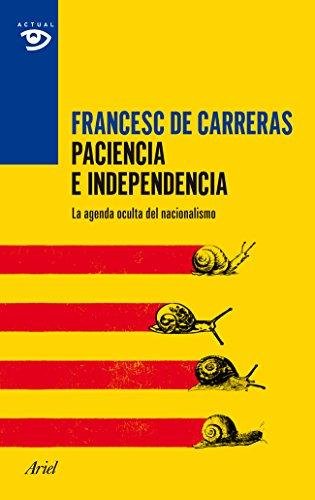 Paciencia e independencia: La agenda oculta del nacionalismo por Francesc de Carreras