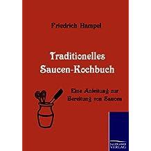 Traditionelles Saucen-Kochbuch: Eine Anleitung zur Bereitung von Saucen