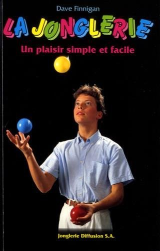 La jonglerie, un plaisir simple et facile par Dave Finnigan