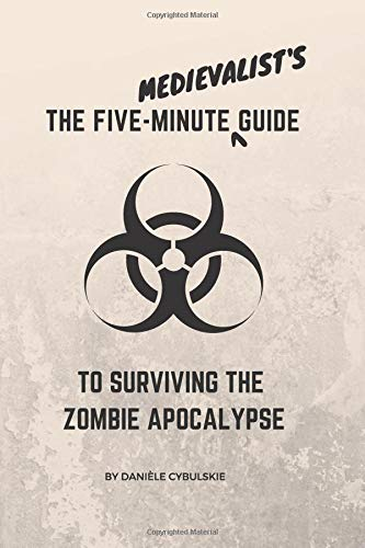 The Five-Minute Medievalist's Guide to Surviving the Zombie Apocalypse por Danièle Cybulskie