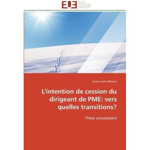 L'intention de cession du dirigeant de PME: vers quelles transitions?: Th????se universitaire (French Edition) by Anne-Laure Albanet (2012-04-22)