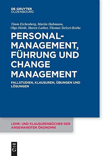 Personalmanagement, Führung und Change-Management: Fallstudien, Klausuren, Übungen und Lösungen (Lehr- und Klausurenbücher der angewandten Ökonomik, Band 7)
