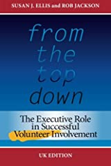 From the Top Down, UK Edition: The Executive Role in Successful Volunteer Involvement Paperback