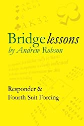Bridge Lessons: Responder & Fourth Suit Forcing by Mr Andrew M Robson OBE (2010-04-07)