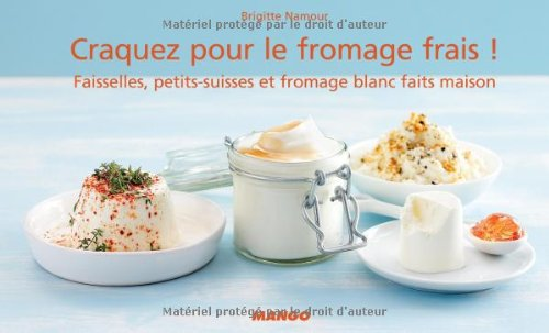 Craquez pour le formage frais ! : Faisselles, petits-suisses et fromage blanc faits maison par Brigitte Namour, Géraldine Sauvage