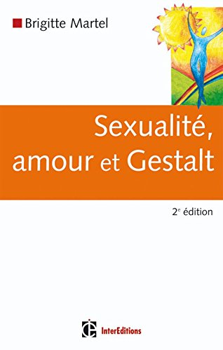 Sexualité, amour et Gestalt - 2ème édition par Brigitte Martel