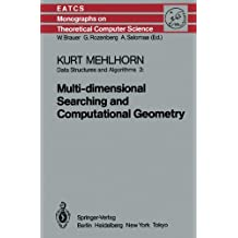 Data Structures and Algorithms 3: Multi-dimensional Searching and Computational Geometry (Monographs in Theoretical Computer Science. An EATCS Series)