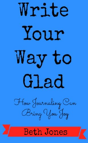 write-your-way-to-glad-how-journaling-can-bring-you-joy-english-edition