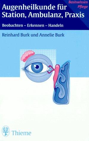 Augenheilkunde für Station, Ambulanz und Praxis: Beobachten - Erkennen - Handeln (Basiswissen Pflege)