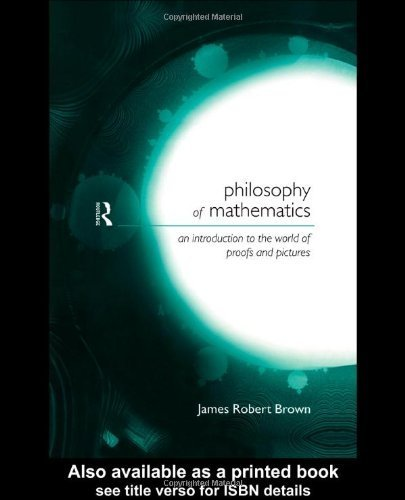 Philosophy of Mathematics: An Introduction to a World of Proofs and Pictures (Philosophical Issues in Science) by James Robert Brown (1999-09-10)