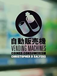 Vending Machines: Coined Consumerism by Christopher D. Salyers (6-Apr-2010) Hardcover