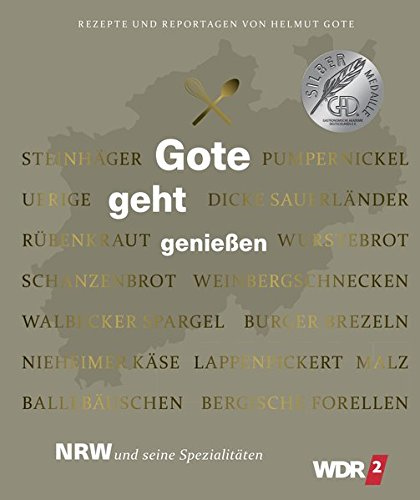 Gote geht genießen - NRW und seine Spezialitäten - Rezepte und Reportagen von Helmut Gote
