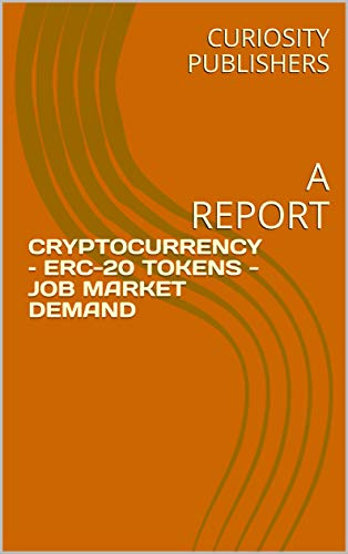 CRYPTOCURRENCY – ERC-20 TOKENS - JOB MARKET DEMAND: A REPORT (English Edition)