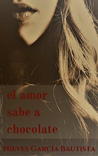 El amor sabe a chocolate por Nieves García Bautista