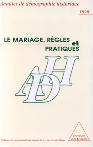 ANNALES DE DEMOGRAPHIE HISTORIQUE : LE MARIAGE, REGLES ET PRATIQUES. Tome 1, 1998 par Collectif