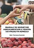 Manuale di marketing agroalimentare e vendita dei prodotti agricoli