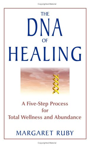 The DNA of Healing: A Five Step Process for Total Wellness and Abundance