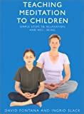 Teaching Meditation To Children: A practical guide to the use and benefits of meditation