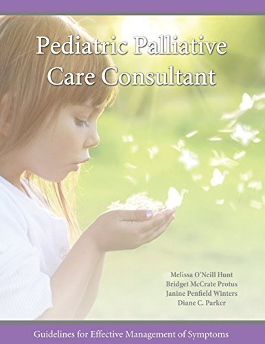 Pediatric Palliative Care Consultant: Guidelines for Effective Management of Symptoms by Melissa O'Neill Hunt (2014-02-16)