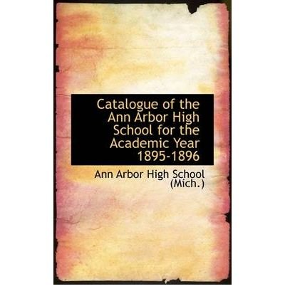 Catalogue of the Ann Arbor High School for the Academic Year 1895-1896 (Paperback) - Common