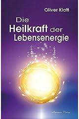 Die Heilkraft der Lebensenergie Gebundene Ausgabe