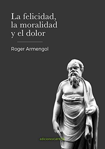 La felicidad, la moralidad y el dolor por Roger Armengol