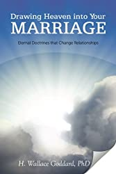Drawing Heaven Into Your Marriage by H. Wallace Goddard (2009-06-01)