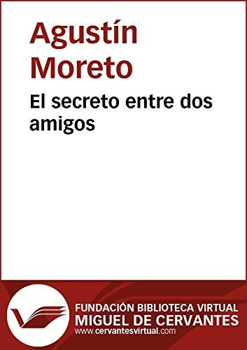 El secreto entre dos amigos (Biblioteca Virtual Miguel de Cervantes) por Agustín Moreto