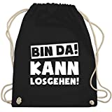 Shirtracer Sprüche - Bin da kann losgehen - Unisize - Schwarz - WM110 - Turnbeutel und Stoffbeutel aus Bio-Baumwolle