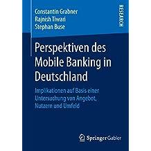 Perspektiven des Mobile Banking in Deutschland: Implikationen auf Basis einer Untersuchung von Angebot, Nutzern und Umfeld