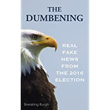 THE DUMBENING: Real Fake News From The 2016 Election (English Edition)